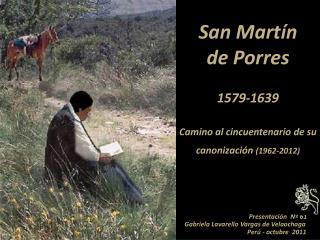 San Martín  de Porres 1579-1639 Camino al cincuentenario de su canonización  (1962-2012)
