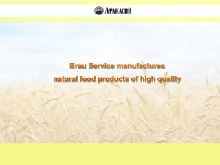 Brau Service manufactures  natural food products of high quality