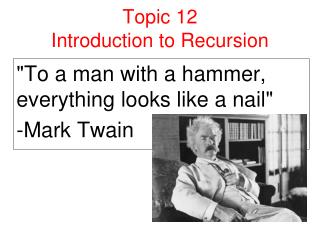 Topic 12  Introduction to Recursion