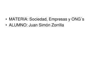 MATERIA: Sociedad, Empresas y ONG´s ALUMNO: Juan Simón Zorrilla