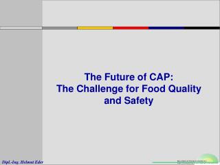 The Future of CAP:  The Challenge for Food Quality and Safety