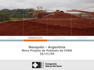 Neuquén - Argentina Novo Projeto de Potássio da CVRD 16/11/04