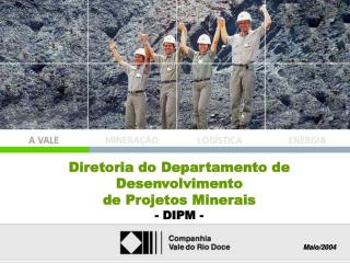 Diretoria do Departamento de Desenvolvimento  de Projetos Minerais - DIPM -