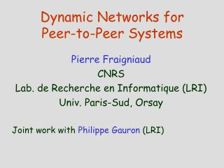 Dynamic Networks for  Peer-to-Peer Systems