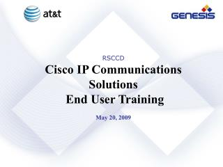 RSCCD Cisco IP Communications Solutions  End User Training May 20, 2009