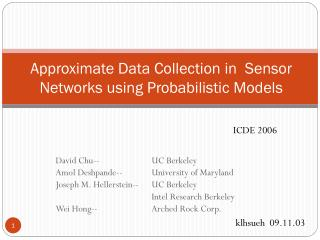 Approximate Data Collection in   Sensor  Networks  using Probabilistic  Models