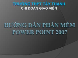 Hướng dẫn phần mềm POWER POINT 2007