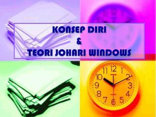 KONSEP DIRI  & TEORI JOHARI WINDOWS
