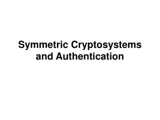 Symmetric Cryptosystems and Authentication