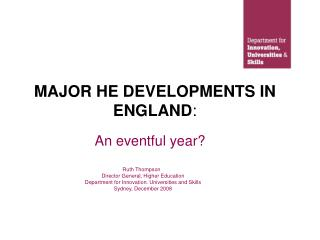 An eventful year?     Ruth Thompson       Director General, Higher Education