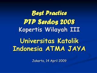 Best Practice PTP Serdos 2008 Kopertis Wilayah III Universitas Katolik Indonesia ATMA JAYA