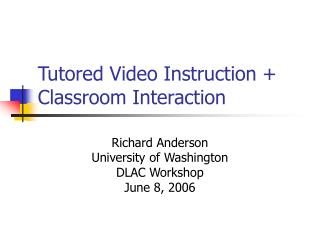 Tutored Video Instruction + Classroom Interaction