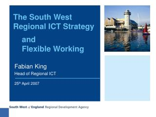 The South West  Regional ICT Strategy     and      Flexible Working