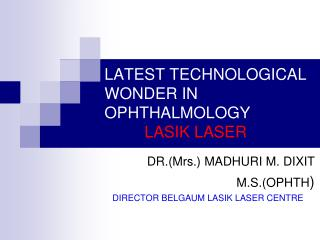 LATEST TECHNOLOGICAL WONDER IN OPHTHALMOLOGY LASIK LASER