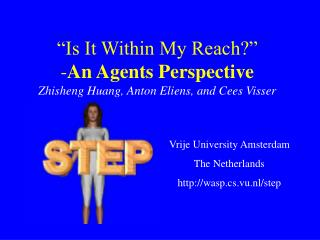 """""""Is It Within My Reach?"""" - An Agents Perspective Zhisheng Huang, Anton Eliens, and Cees Visser"""