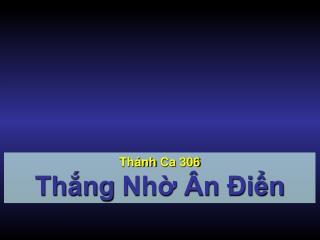 Th�nh Ca  306 Th?ng Nh? �n ?i?n