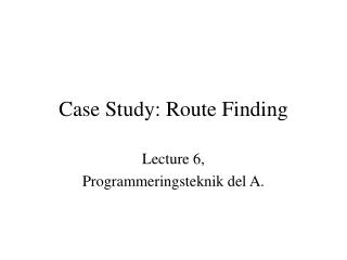 Case Study: Route Finding