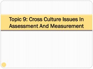 Topic 9:  Cross Culture Issues In Assessment And Measurement