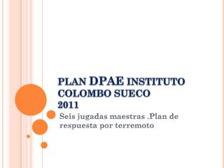 PLAN  DPAE  INSTITUTO COLOMBO SUECO 2011