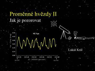 Proměnné hvězdy II Jak je pozorovat