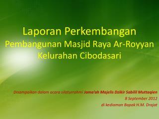 Laporan Perkembangan Pembangunan  Masjid  Raya  Ar-Royyan Kelurahan Cibodasari