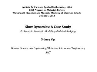 Slow Dynamics: A Case Study Problems in Atomistic Modeling of Materials Aging Sidney Yip