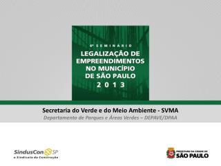 Secretaria do Verde e do Meio Ambiente - SVMA Departamento de Parques e Áreas Verdes – DEPAVE/DPAA