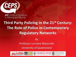 Third Party Policing in the 21st Century:  The Role of Police in Contemporary Regulatory Networks