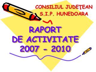 RAPORT DE  ACTIVIT ATE 200 7  - 20 10