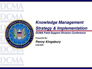 Knowledge Management Strategy & Implementation DCMA Field Support Division Conference