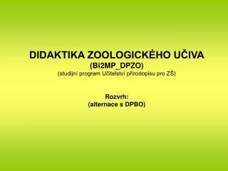 DIDAKTIKA ZOOLOGICKÉHO UČIVA (Bi2MP_DPZO) (studijní program Učitelství přírodopisu pro ZŠ) Rozvrh:
