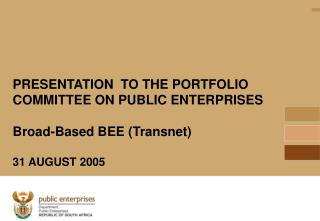 PRESENTATION  TO THE PORTFOLIO COMMITTEE ON PUBLIC ENTERPRISES Broad-Based BEE (Transnet)