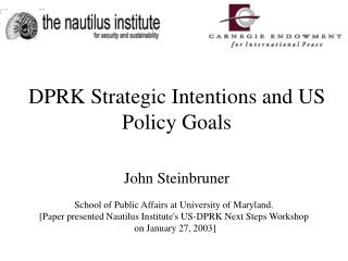 DPRK Strategic Intentions and US Policy Goals John Steinbruner