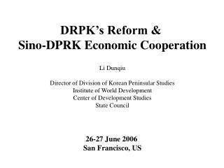 DRPK's Reform &  Sino-DPRK Economic Cooperation Li Dunqiu