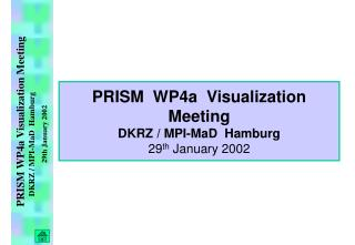 PRISM  WP4a  Visualization Meeting DKRZ / MPI-MaD  Hamburg 29 th  January 2002