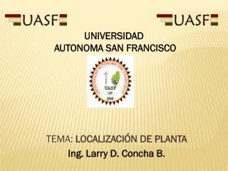 TEMA:  LOCALIZACIÓN DE  PLANTA Ing. Larry D. Concha B.