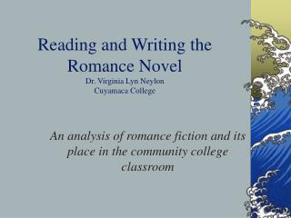 Reading and Writing the Romance Novel Dr. Virginia Lyn Neylon Cuyamaca College