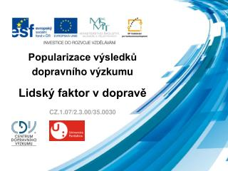 Popularizace výsledků  dopravního výzkumu Lidský faktor v dopravě CZ.1.07/2.3.00/35.0030