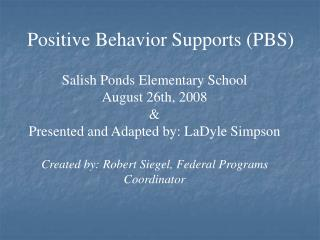 Salish Ponds Elementary School August 26th, 2008  Presented and Adapted by: LaDyle Simpson  Created by: Robert Siegel, F