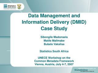 Data Management and Information Delivery (DMID) Case Study Sibongile Madonsela Matile Malimabe