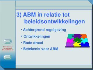3) ABM in relatie tot beleidsontwikkelingen