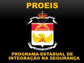 PROEIS PROGRAMA ESTADUAL DE INTEGRAÇÃO NA SEGURANÇA