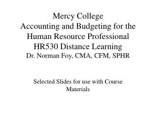 Mercy College  Accounting and Budgeting for the Human Resource Professional HR530 Distance Learning Dr. Norman Foy, CMA,