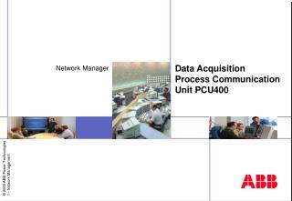 Data Acquisition  Process Communication Unit  PCU 400