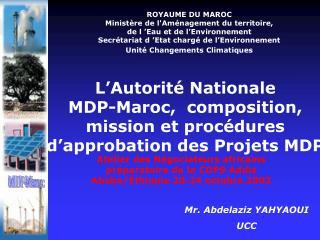 L�Autorit� Nationale  MDP-Maroc,  composition, mission et proc�dures d�approbation des Projets MDP