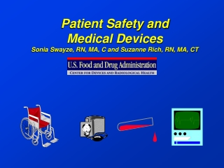 Patient Safety and  Medical Devices Sonia Swayze, RN, MA, C and Suzanne Rich, RN, MA, CT