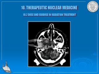 10. THERAPEUTIC NUCLEAR MEDICINE