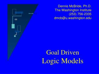 Dennis McBride, Ph.D.   The Washington Institute (253) 756-2335 dmcb@u.washington