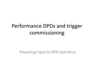 Performance DPDs and trigger commissioning