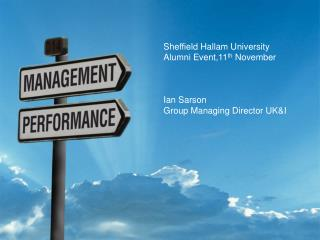 Sheffield Hallam University Alumni Event,11 th  November Ian Sarson Group Managing Director UK&I